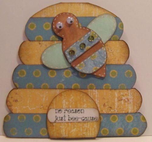 No reason just beecause  Rhonda Zmikly - beehive shaped card
