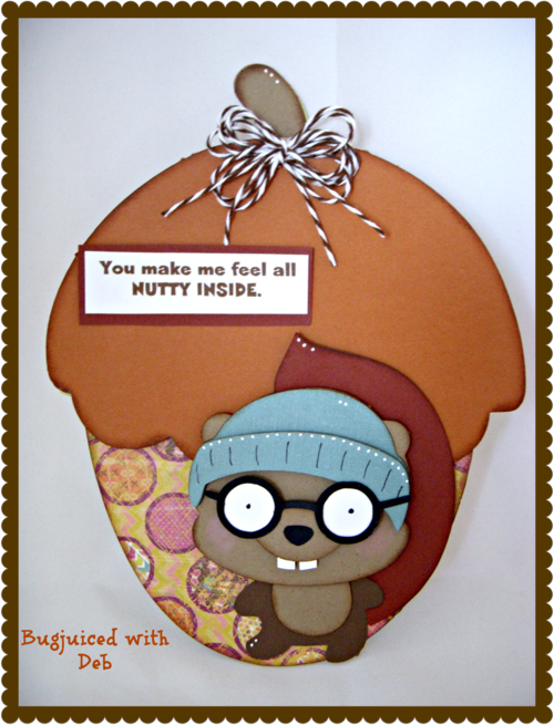 You make me feel all NUTTY INSIDE  Debbie Crowder - acorn shaped card