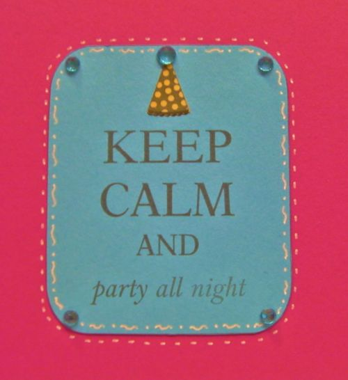 Keep Calm and party all night- Rhonda Zmikly - Keep calm and have a great birthday